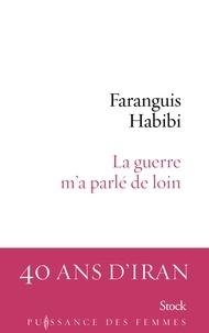 Faranguis Habibi - La guerre m'a parlé de loin.