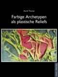 Farbige Archetypen als plastische Reliefs.