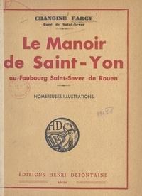 Farcy - Le manoir de Saint-Yon au faubourg Saint-Sever de Rouen.