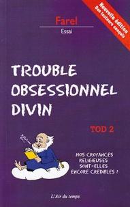 Farel - TOD Trouble obsessionnel divin - Tome 2, Nos croyances religieuses sont-elles encore crédibles ?.