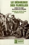 Farge et  Foucault - Le Désordre des familles - Lettres de cachet des archives de la Bastille au XVIIIY siècle.
