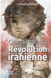 Farhad Ahmadi - Grandir sous la révolution iranienne.