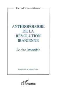 Farhad Khosrokhavar - Anthropologie de la révolution iranienne - Le rêve impossible.