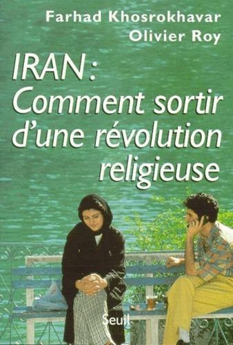 Farhad Khosrokhavar et Olivier Roy - Iran, comment sortir d'une révolution religieuse.