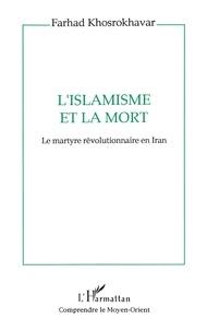 Farhad Khosrokhavar - L'islamisme et la mort - Le martyre révolutionnaire en Iran.