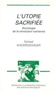 Farhad Khosrokhavar - L'utopie sacrifiée - Sociologie de la révolution iranienne.