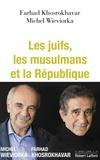 Farhad Khosrokhavar et Michel Wieviorka - Les juifs, les musulmans et la République.