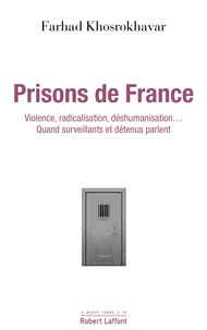 Farhad Khosrokhavar - Prisons de France - Violence, radicalisation, déshumanisation : surveillants et détenus parlent.