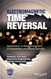 Farhad Rachidi et Marcos Rubinstein - Electromagnetic Time Reversal - Application to Electromagnetic Compatibility and Power Systems.