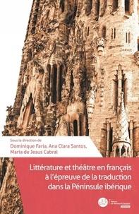 Faria Dominique - Littérature et théâtre en français à l'péreuve de la traduction dans la Péninsule Ibérique.
