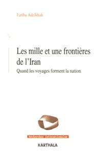 Fariba Adelkhah - Les mille et une frontières de l'Iran - Quand les voyages forment la nation.
