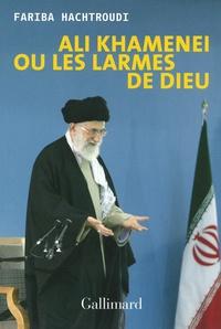 Fariba Hachtroudi - Ali Khamenei ou les larmes de Dieu.