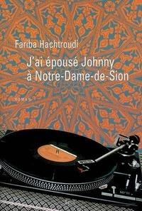 Fariba Hachtroudi - J'ai épousé Johnny à Notre-Dame-de-Sion.