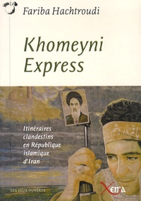 Fariba Hachtroudi - Khomeyni Express - Itinéraires clandestins en République islamique d'Iran.
