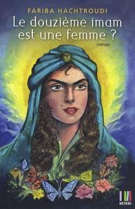 Fariba Hachtroudi - Le douzième imam est une femme ?.