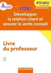 Farid Abdat et Franck Alfonsi - Développer la relation client et assurer la vente conseil BTS MCO 1re et 2e années Bloc 1 - Livre du professeur.
