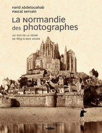 Farid Abdelouahab et Pascal Servain - La Normandie des photographes - Au sud de la Seine, de 1839 à nos jours.
