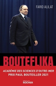 Farid Alilat - Bouteflika - L'histoire secrète.