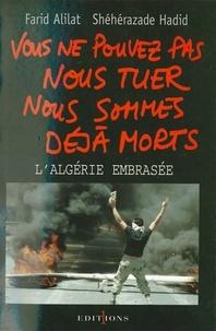Farid Alilat et Shéhérazade Hadid - Vous ne pouvez pas nous tuer, nous sommes déjà morts ! - Algérie embrasée.