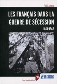 Farid Ameur - Les Français dans la guerre de Sécession (1861-1865).