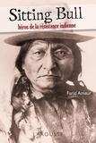 Farid Ameur - Sitting Bull - héros de la résistance indienne.