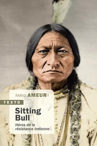 Sitting Bull. Héros de la résistance indienne