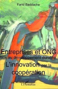 Farid Baddache - Entreprises et ONG face au développement durable - L'innovation par la coopération.