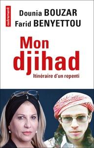 Farid Benyettou et Dounia Bouzar - Mon djihad - Itinéraire d'un repenti.