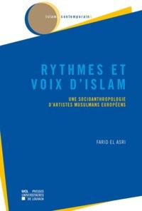 Farid El Asri - Rythmes et voix d'islam - Une socioanthropologie d'artistes musulmans européens.