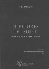 Farid Laroussi - Ecritures du sujet - Michaux, Jabès, Gracq et Tournier.