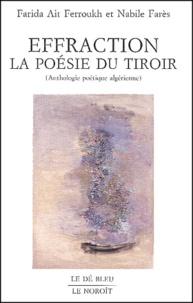 Farida Ait Ferroukh et Nabile Farès - Effraction. - La poésie du tiroir (Anthologie poétique algérienn).