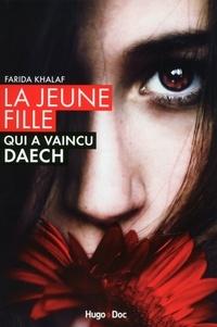 Farida Khalaf et Andrea C. Hoffmann - La jeune fille qui a vaincu Daech - L'histoire de Farida.