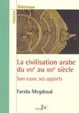 Farida Megdoud - La civilisation arabe du VIIIe au XIIIe siècle - Son essor, ses apports.