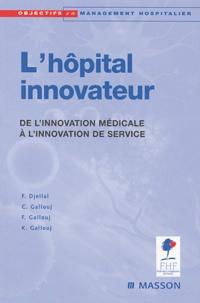 Faridah Djellal et Camal Gallouj - L'hôpital innovateur - De l'innovation médicale à l'innovation de sercice.