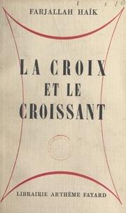 Farjallah Haïk - La croix et le croissant.