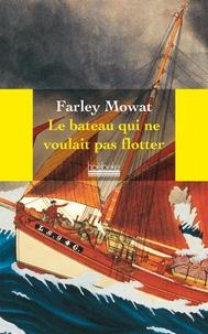 Farley Mowat - Le bateau qui ne voulait pas flotter.