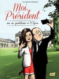 Faro et Marie-Eve Malouines - Moi, Président Tome 1 : Ma vie quotidienne à l'Elysée.