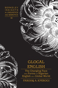 Farooq a. Kperogi - Glocal English - The Changing Face and Forms of Nigerian English in a Global World.