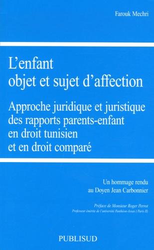 Farouk Mechri - L'enfant objet et sujet d'affection - Approche juridique et juristique des rapports parents-enfants en droit tunisien et en droit comparé.