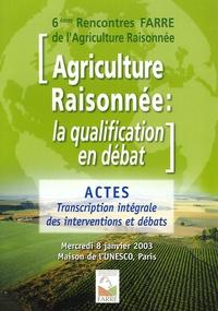 Farre - Agriculture raisonnée : la qualification en débat - 6e rencontres FARRE de l'agriculture raisonnée, Mercredi 8 janvier 2003 Palais de l'UNESCO.