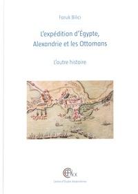 Faruk Bilici - L'expédition d'Egypte, Alexandrie et les Ottomans - L'autre histoire.