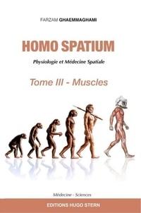 Farzam Ghaemmaghami - Homo Spatium - Physiologie et médecine spatiale Tome 3, Muscles.
