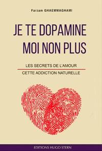 Farzam Ghaemmaghami - Je te dopamine...moi non plus - Les secrets de l'amour, cette addiction naturelle.