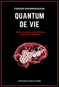 Farzam Ghaemmaghami - Quantum de vie - Notre vraie place dans l'univers, notre force de pensée.