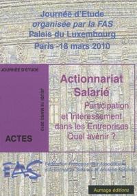 FAS - Actionnariat salarié : participation et intéressement dans les entreprises, quel avenir ? - Journée d'étude organisée par la FAS, Palais du Luxembourg, Paris, 18 mars 2010.