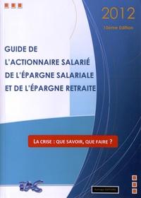 FAS - Guide de l'actionnaire salarié, de l'épargne salariale et de l'épargne retraite 2012.