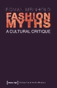 Fashion Myths - A Cultural Critique  (translated by John Irons).