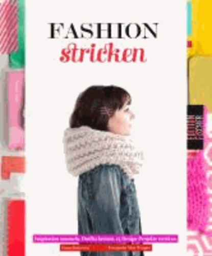 Fashion-Stricken - Inspiration sammeln. Outfits kreieren. 15 Design-Projekte stricken..