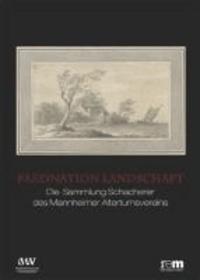 Faszination Landschaft - Die Sammlung Schacherer des Mannheimer Altertumsvereins.