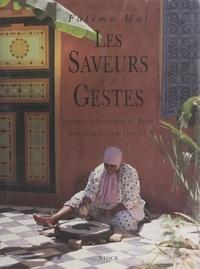 Fatéma Hal et Tahar Ben Jelloun - Les saveurs et les gestes - Cuisines et traditions du Maroc.